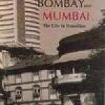 Bombay And Mumbai The City In Transition